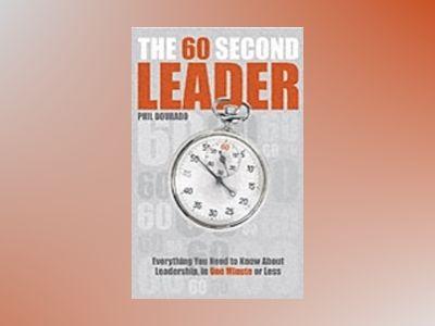 The 60 Second Leader: Everything You Need to Know About Leadership, in 60 S av Phil Dourado