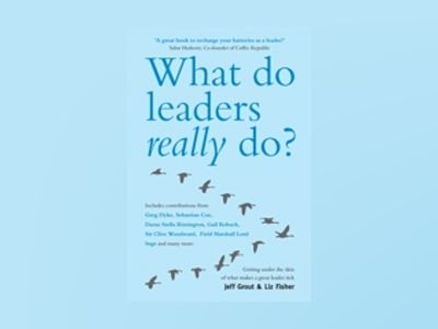 What Do Leaders Really Do?: Getting under the skin of what makes a great le av Jeff Grout