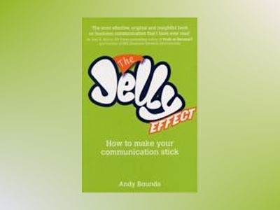 The Jelly Effect: How to Make Your Communication Stick av Andy Bounds
