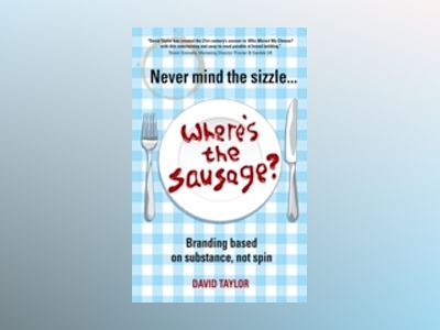 Never Mind the Sizzle...Where's the Sausage?: Branding based on substance n av David Taylor