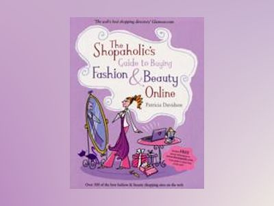 The Shopaholic's Guide to Buying Fashion and Beauty Online av Patricia Davidson