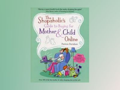 The Shopaholic's Guide to Buying for Mother and Child Online av Patricia Davidson