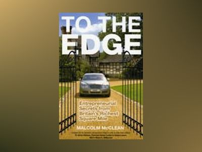 To The Edge: Entrepreneurial Secrets from Britain's Richest Square Mile av Malcolm McClean