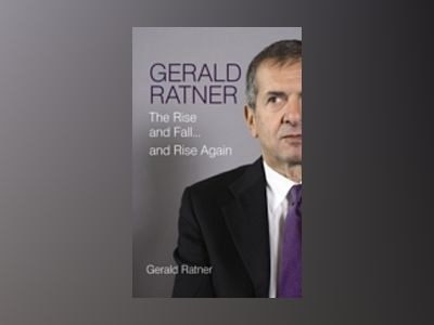 GERALD RATNER - The Rise and Fall and Rise Again av Gerald Ratner