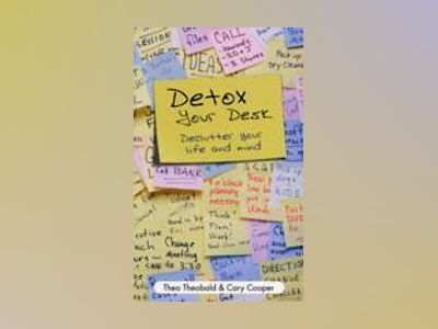 Detox Your Desk: Declutter Your Life and Mind av Theo Theobald