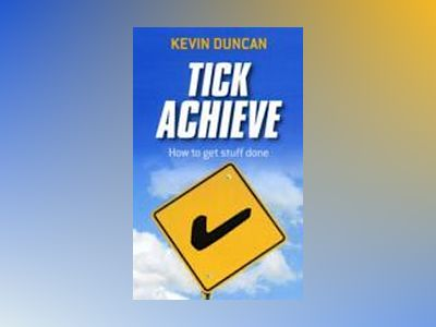 Tick Achieve: How to Get Stuff Done av Kevin Duncan