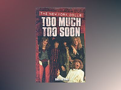 Too Much Too Soon - The New York Dolls av Nina Antonia
