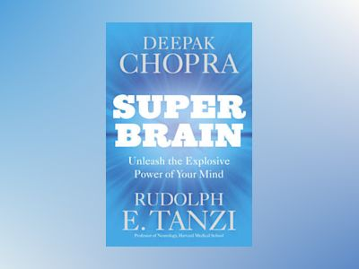 Super Brain - Unleashing the Explosive Power of Your Mind av Rudolph E. Tanzi