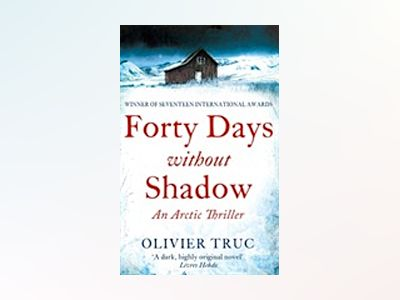 Forty days without shadow - an arctic thriller av Olivier Truc