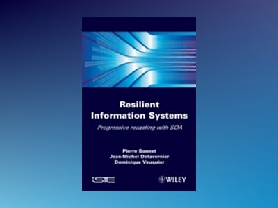 The Sustainable IT Architecture: Resilient Information Systems av P. Bonnet