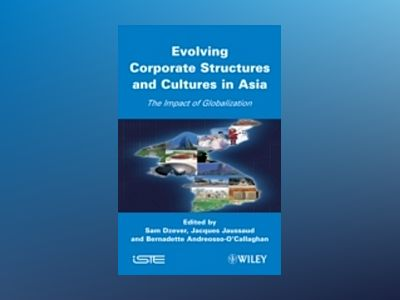 Evolving Corporate Structures and Cultures in Asia: Impact of Globalization av Sam Dzever