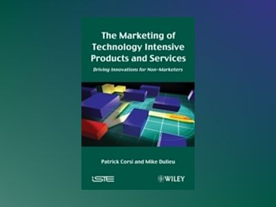 The Marketing of Technology Intensive Products and Services av Patrick Corsi