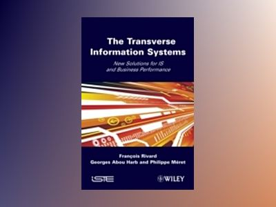 Transverse Information Systems: New Solutions for IS and Business Performan av Francois Rivard
