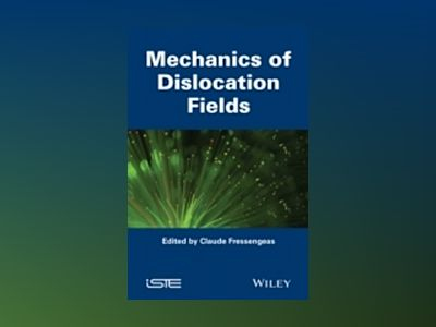 Mechanics of Dislocation Fields av C. Fressengeas