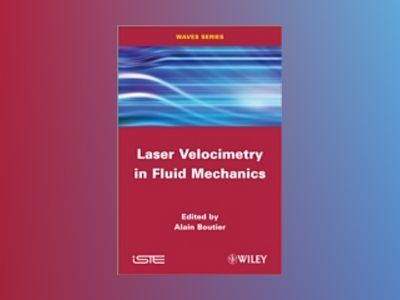 Laser Velocimetry in Fluid Mechanics av A. Boutier