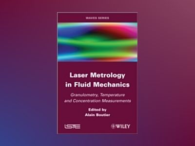 Laser Metrology in Fluid Mechanics: Granulometry, temperature and concentra av A. Boutier