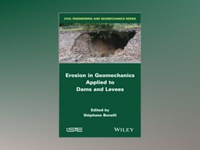 Erosion in Geomechanics Applied to Dams and Levees av S. Bonelli