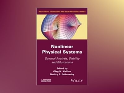 Nonlinear Physical Systems: Spectral Analysis, Stability and Bifurcations av Oleg N. Kirillov