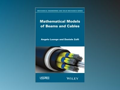 Nonlinear Beam and Cable Mechanics: Mathematical Modeling and Engineering A av A. Luongo