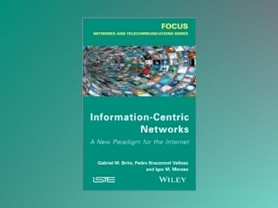 Information Centric Networks: A New Paradigm for the Internet av Gabriel M. de Brito