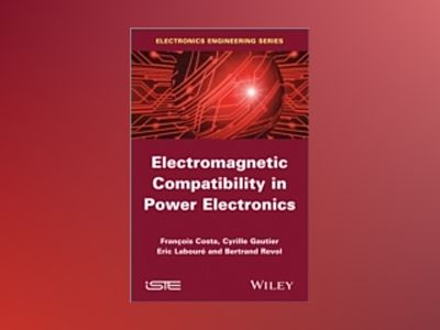 Electromagnetic Compatibility in Power Electronics av Fran×ois Costa