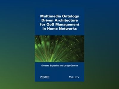Multimedia Ontology Driven Architecture for QoS Management in Home Networks av Ernesto Exposito