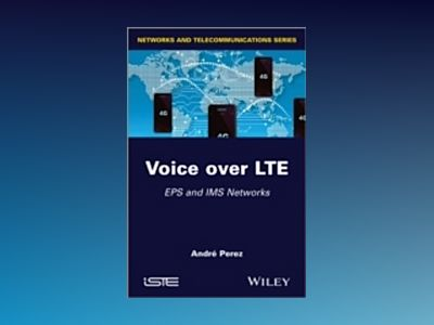 Voice over LTE: EPS and IMS Networks av André Perez