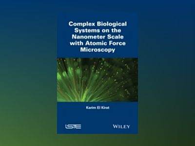 Complex Biological Systems on the Nanometer Scale with Atomic Force Microsc av Karim El Kirat