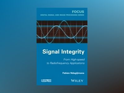 Signal Integrity: From High Speed to Radiofrequency Applications av Fabien Ndagijimana