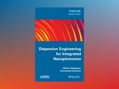 Dispersion Engineering for Integrated Nanophotonics av Olivier Vanbésien