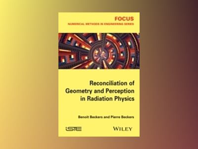 Reconciliation of Geometry and Perception in Radiation Physics av Benoit Beckers