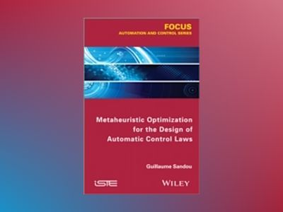 Metaheuristic Optimization for the Design of Automatic Control Laws av Guillaume Sandou
