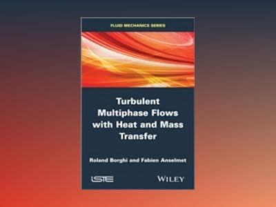 Turbulent Multiphase Flows with Heat and Mass Transfer av Fabien Anselmet