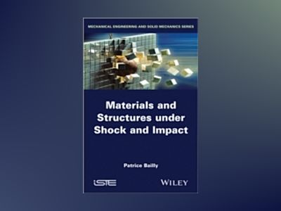 Materials and Structures under Shock and Impact av Patrice Bailly
