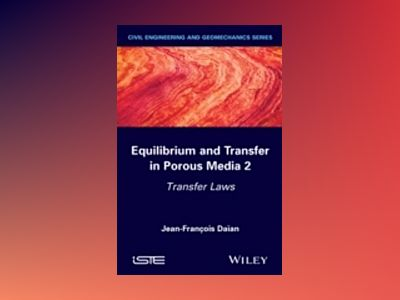 Equilibrium and Transfer in Porous Media 2: Transfer Laws av Jean-Fran×ois Daûan