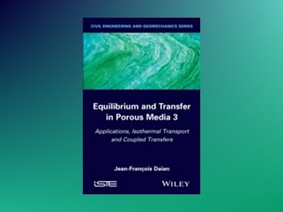Equilibrium and Transfer in Porous Media 3: Applications, Isothermal Transp av Jean-Fran×ois Daûan