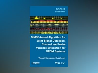 MMSE-Based Algorithm for Joint Signal Detection, Channel and Noise Variance av Vincent Savaux