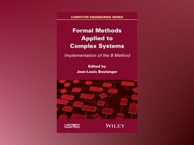 Formal Methods Applied to Industrial Complex Systems av Jean-Louis Boulanger