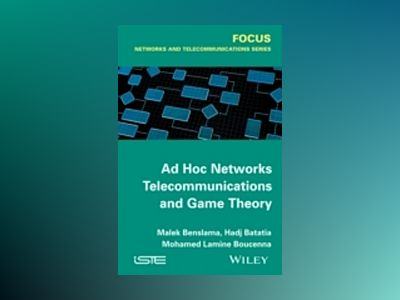 Ad Hoc Networks Telecommunications and Game Theory av Malek Benslama