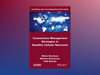 Connections Management Strategies in Satellite Cellular Networks av Malek Benslama
