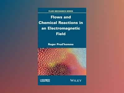 Flows and Chemical Reactions under Electromagnetic Field av Roger Prud'homme