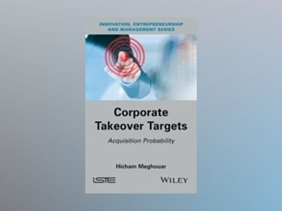 Takeovers Prediction for Target Companies: Financial and Acquisition Models av Hicham Meghouar
