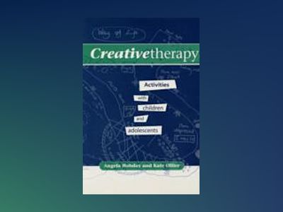 Creative therapy - activities with children and adolescents av Kate Ollier