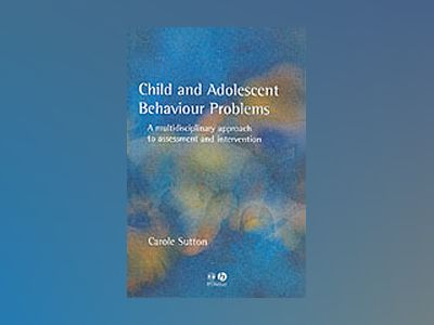 Child and adolescent behavioural problems - a multi-disciplinary approach t av Carole Sutton