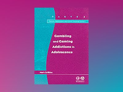 Gambling and gaming addictions in adolescence av Mark Griffiths