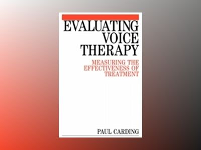 Evaluating voice therapy - measuring the effectiveness of treatment av Paul Carding