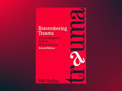 Remembering trauma - a psychotherapists guide to memory and illusion av Phil Mollon