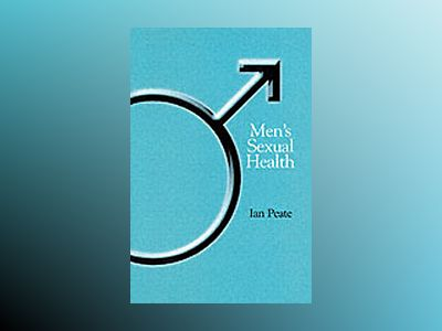 Men's Sexual Health: A Practice Approach av Ian Peate