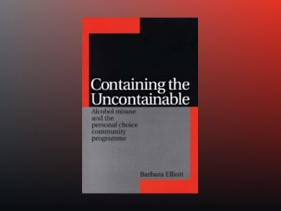 Containing the uncontainable - alcohol misuse and the personal choice commu av Barbara Elliott