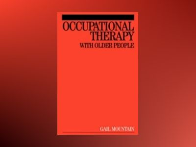 Occupational Therapy and the Older People av Gail Mountain